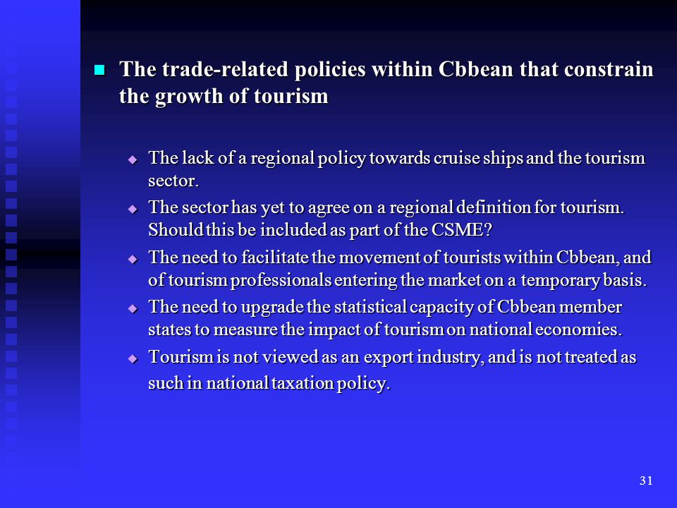 31 The trade-related policies within Cbbean that constrain the growth of tourism The trade-related policies within Cbbean that constrain the growth of tourism  The lack of a regional policy towards cruise ships and the tourism sector.