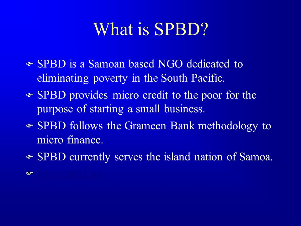 Creating a Successful MFI in a Small Remote Low Income Nation South Pacific Business Development Foundation (SPBD) Samoa Greg Casagrande
