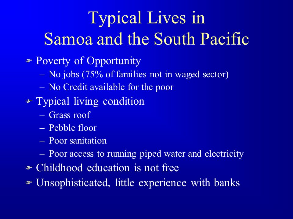 Samoan Economy F Economy –75% of Samoans are involved in subsistence agriculture.