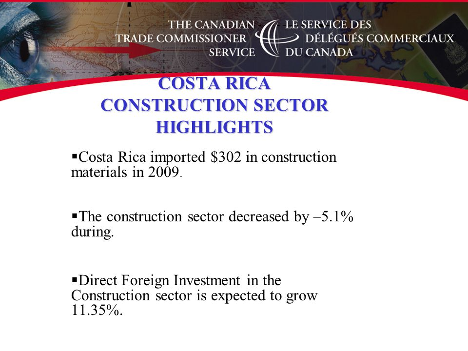 COSTA RICA CONSTRUCTION SECTOR HIGHLIGHTS  Costa Rica imported $302 in construction materials in 2009.