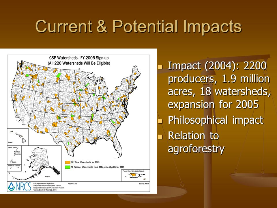 Current & Potential Impacts Impact (2004): 2200 producers, 1.9 million acres, 18 watersheds, expansion for 2005 Impact (2004): 2200 producers, 1.9 million acres, 18 watersheds, expansion for 2005 Philosophical impact Philosophical impact Relation to agroforestry Relation to agroforestry
