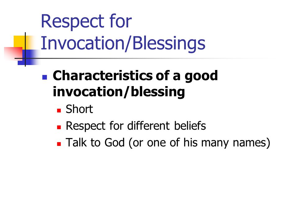 Respect for Invocation/Blessings Characteristics of a good invocation/blessing Short Respect for different beliefs Talk to God (or one of his many names)