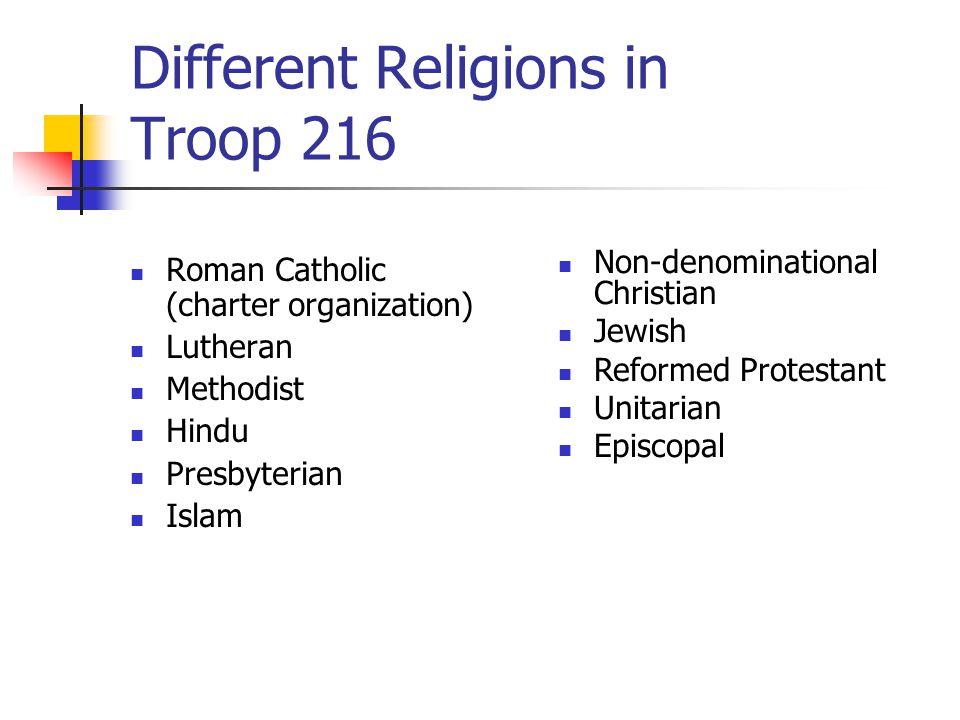 Different Religions in Troop 216 Roman Catholic (charter organization) Lutheran Methodist Hindu Presbyterian Islam Non-denominational Christian Jewish