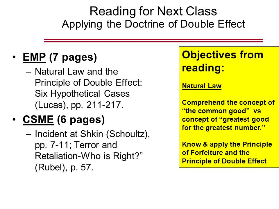 Reading for Next Class Applying the Doctrine of Double Effect EMP (7 pages) –Natural Law and the Principle of Double Effect: Six Hypothetical Cases (Lucas), pp.