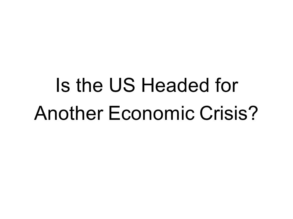 Is the US Headed for Another Economic Crisis