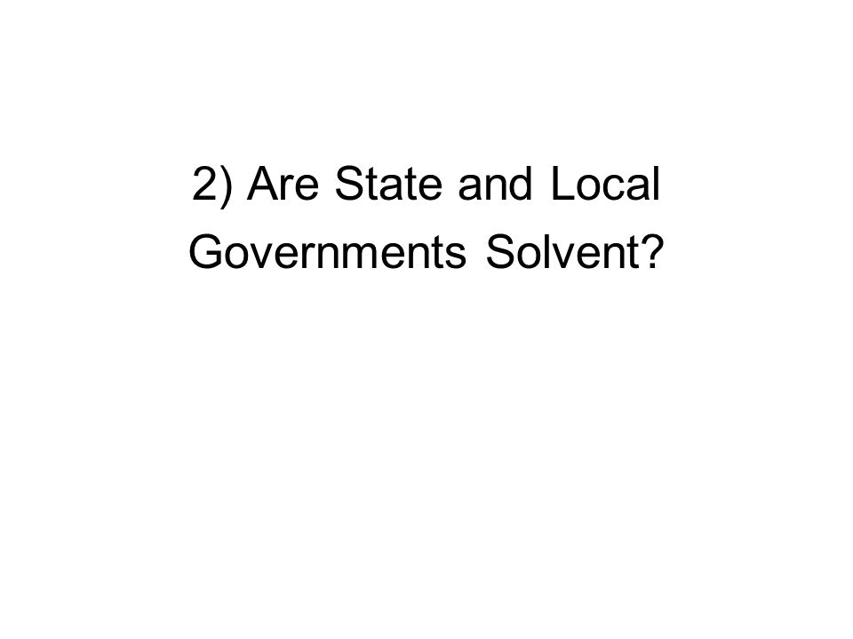2) Are State and Local Governments Solvent