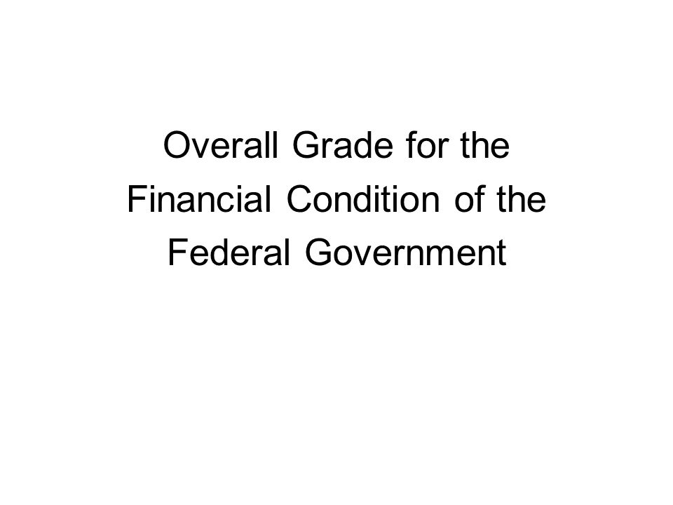 Overall Grade for the Financial Condition of the Federal Government