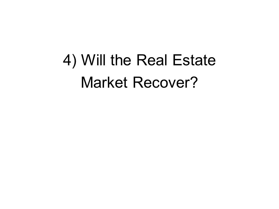 4) Will the Real Estate Market Recover
