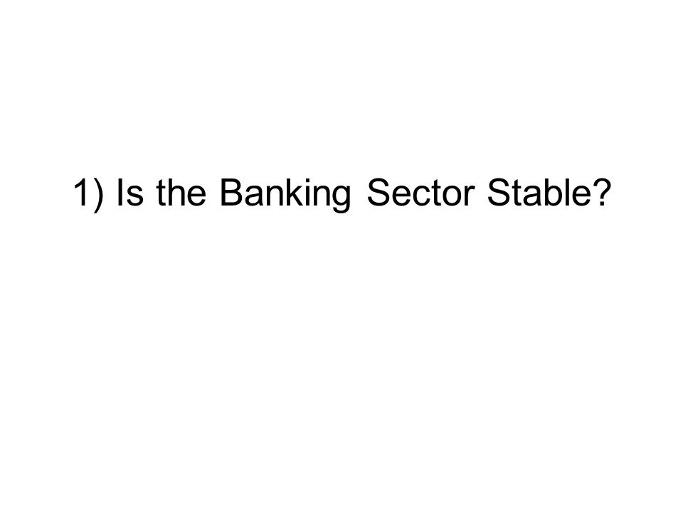 1) Is the Banking Sector Stable