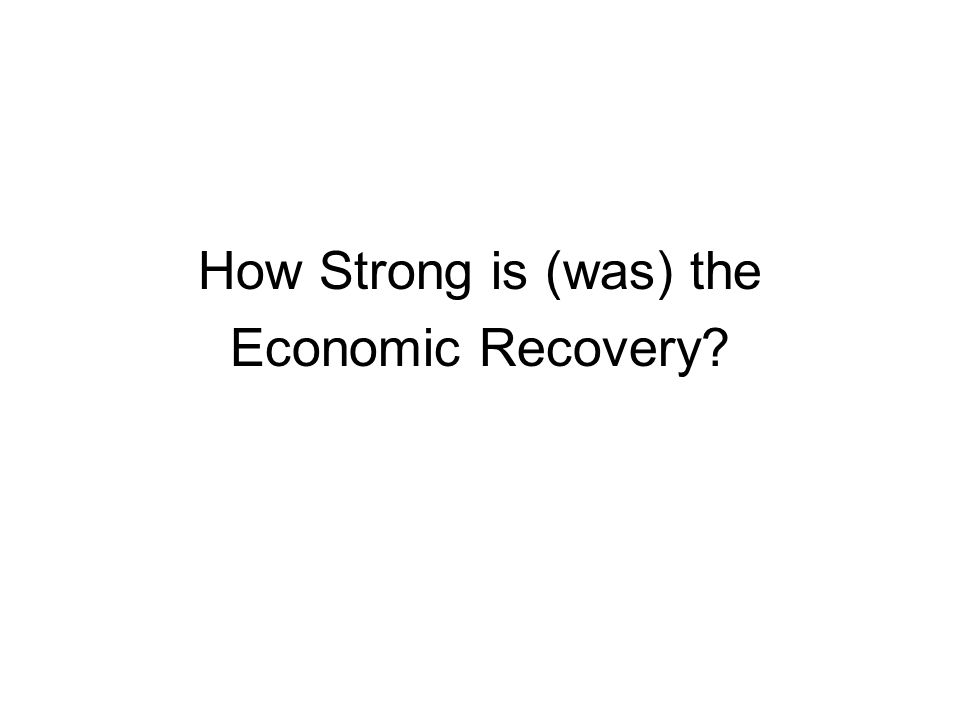 How Strong is (was) the Economic Recovery