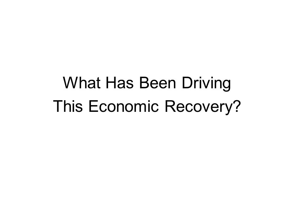 What Has Been Driving This Economic Recovery