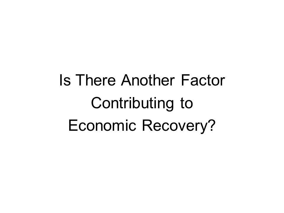 Is There Another Factor Contributing to Economic Recovery