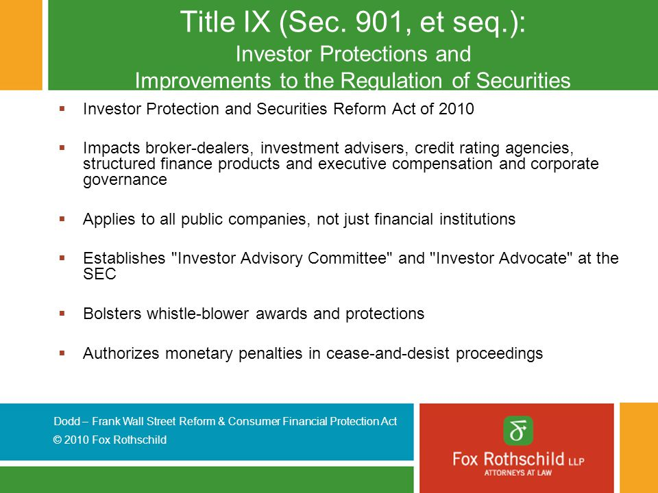 Dodd – Frank Wall Street Reform & Consumer Financial Protection Act © 2010 Fox Rothschild Title IX (Sec.