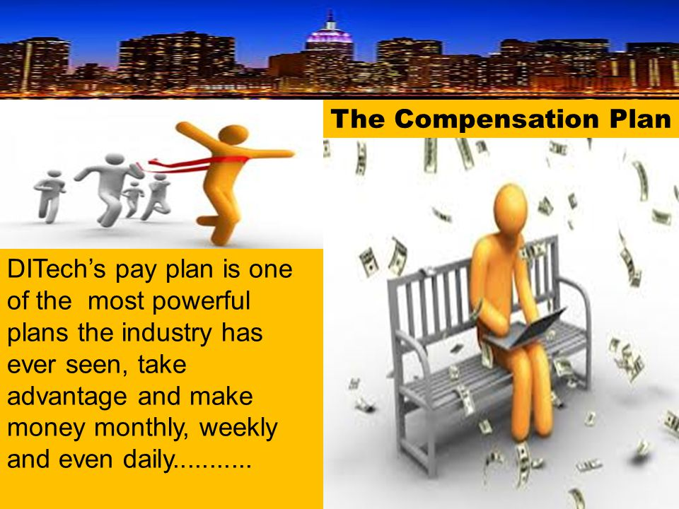 The Compensation Plan DITech's pay plan is one of the most powerful plans the industry has ever seen, take advantage and make money monthly, weekly an