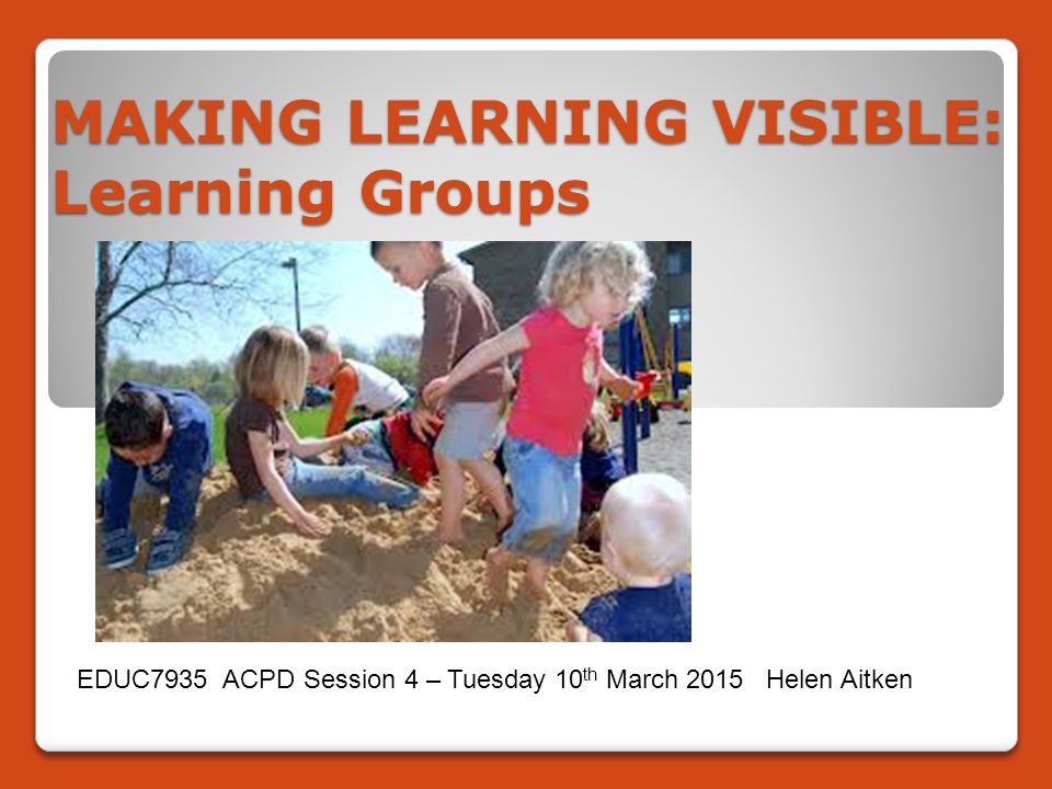 Session Overview – We will:  Discuss the concept of learning groups /a community of learners  Discuss selected quotes from Reading 3 (Krechevsky & Mardell, 2001)  View & discuss 'To see takes time: Growing curriculum from children's theories' (DVD).