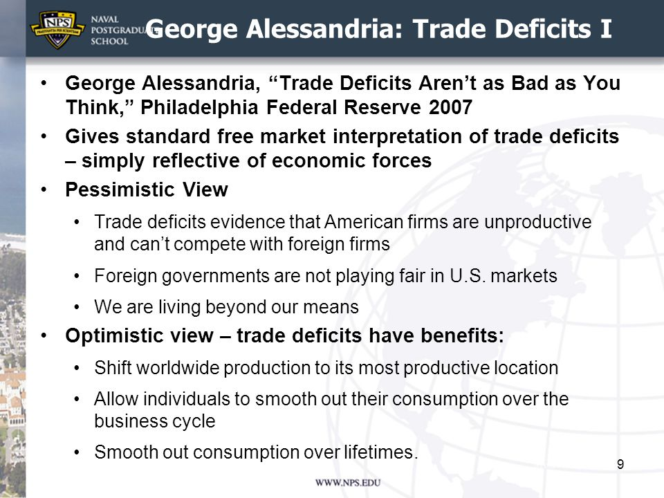 George Alessandria: Trade Deficits II Intertemporal trade Based on the idea that people's purchases and income may not match up over time Similar to life cycle of typical doctor Borrows for schooling Education investment increases earning potential Pays back loans with additional income Income provides for retirement and dissaving In essence traded part of income stream when working for education young and higher standard of living when retired Countries act same way – sum of individual decision making – trade and capital flows facilitates consumption smoothing 10