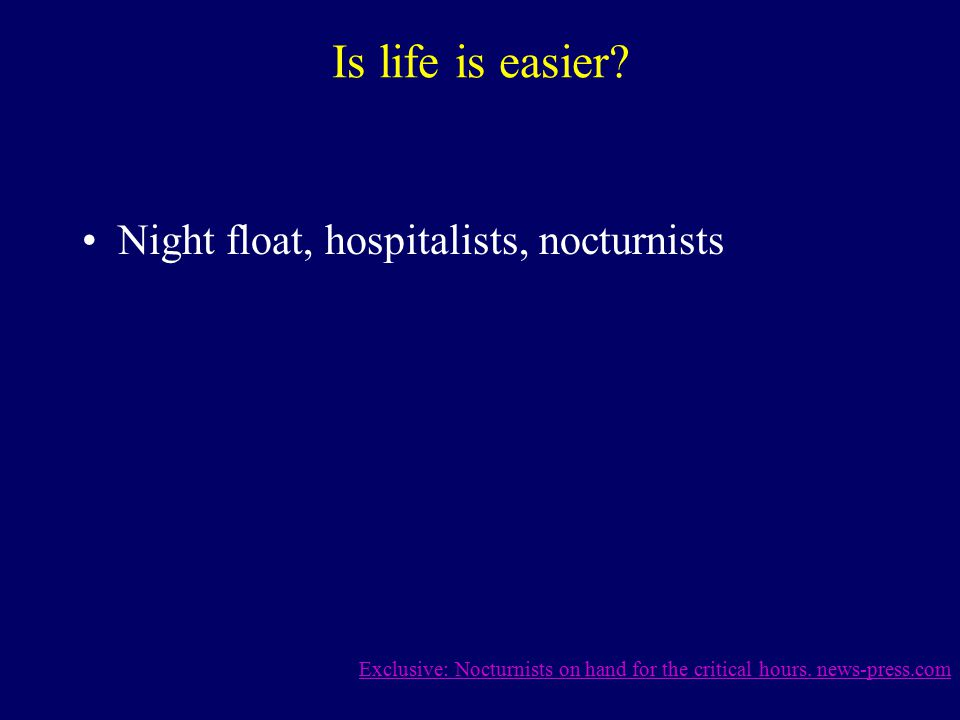 Is life is easier? Night float, hospitalists, nocturnists Exclusive: Nocturnists on hand for the critical hours. news-press.com