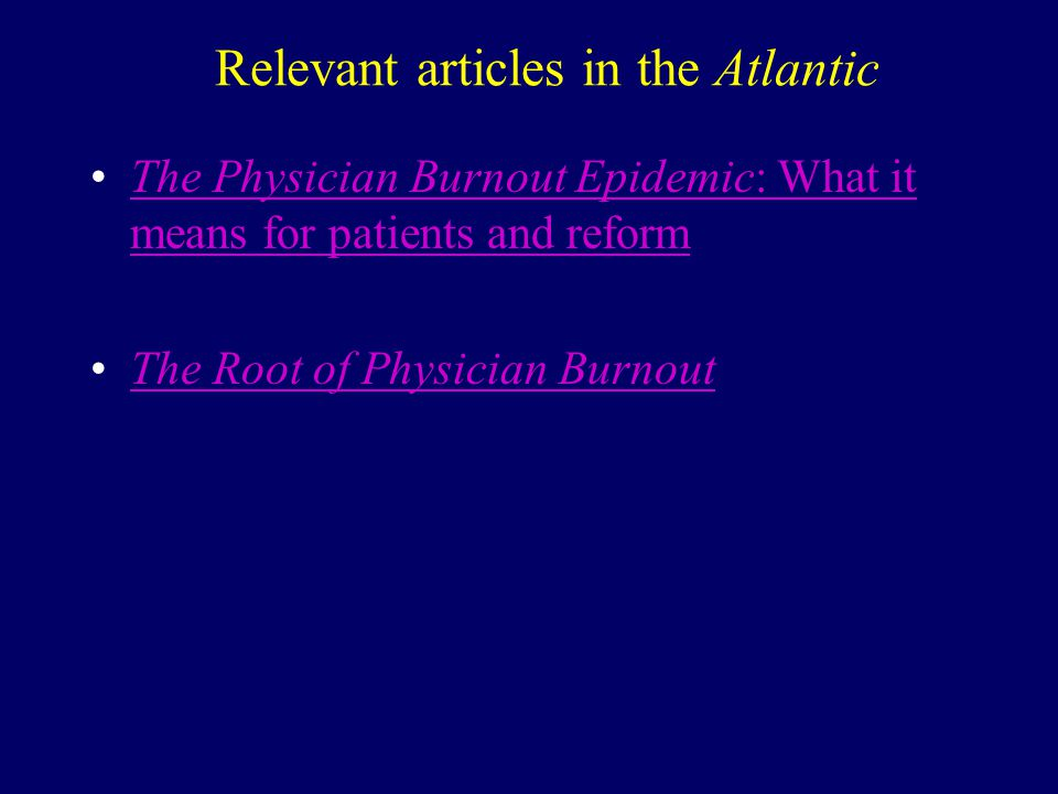 Relevant articles in the Atlantic The Physician Burnout Epidemic: What it means for patients and reformThe Physician Burnout Epidemic: What it means for patients and reform The Root of Physician Burnout