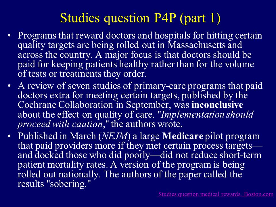 Studies question P4P (part 1) Programs that reward doctors and hospitals for hitting certain quality targets are being rolled out in Massachusetts and across the country.