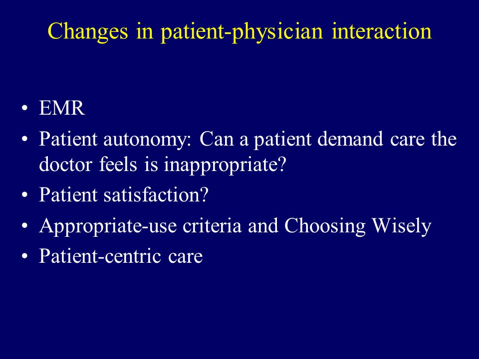 Changes in patient-physician interaction EMR Patient autonomy: Can a patient demand care the doctor feels is inappropriate.