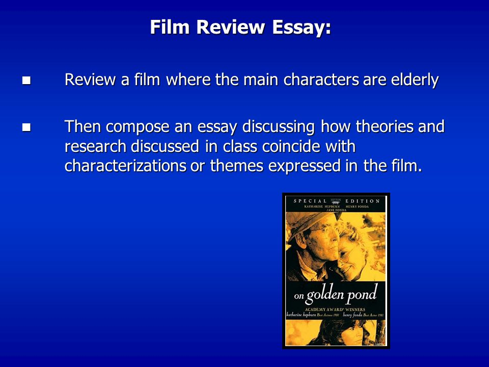 Film Review Essay: Review a film where the main characters are elderly Review a film where the main characters are elderly Then compose an essay discussing how theories and research discussed in class coincide with characterizations or themes expressed in the film.