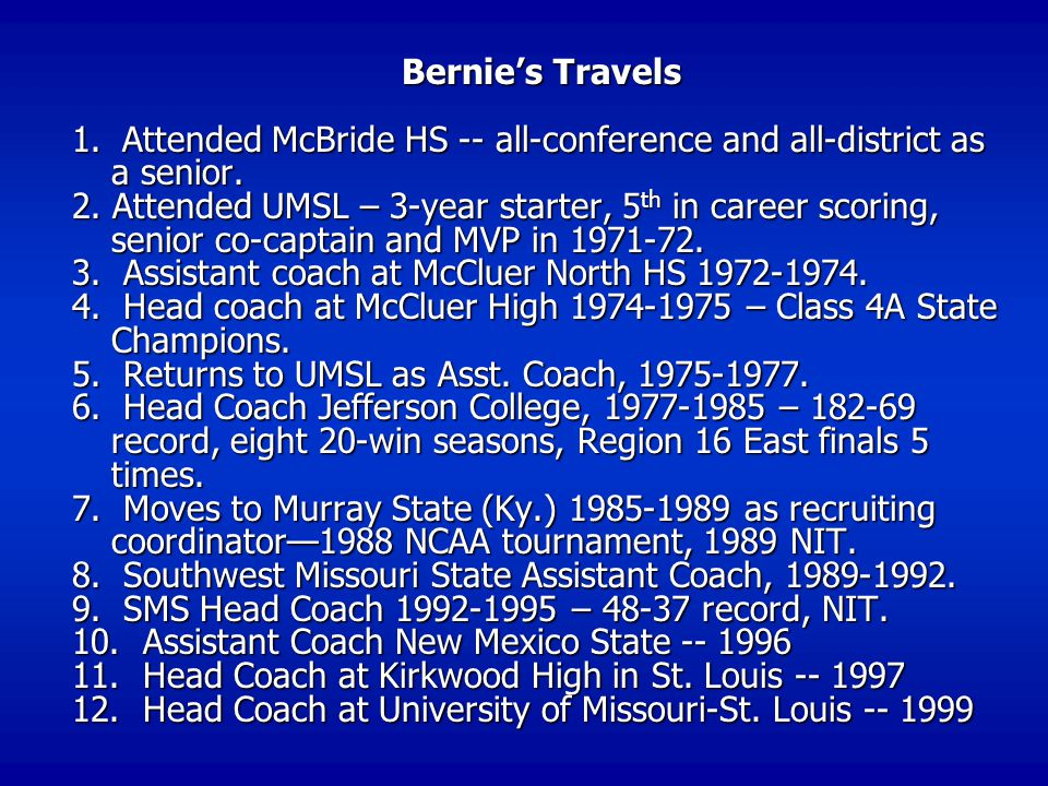 Bernie's Travels 1.Attended McBride HS -- all-conference and all-district as a senior.