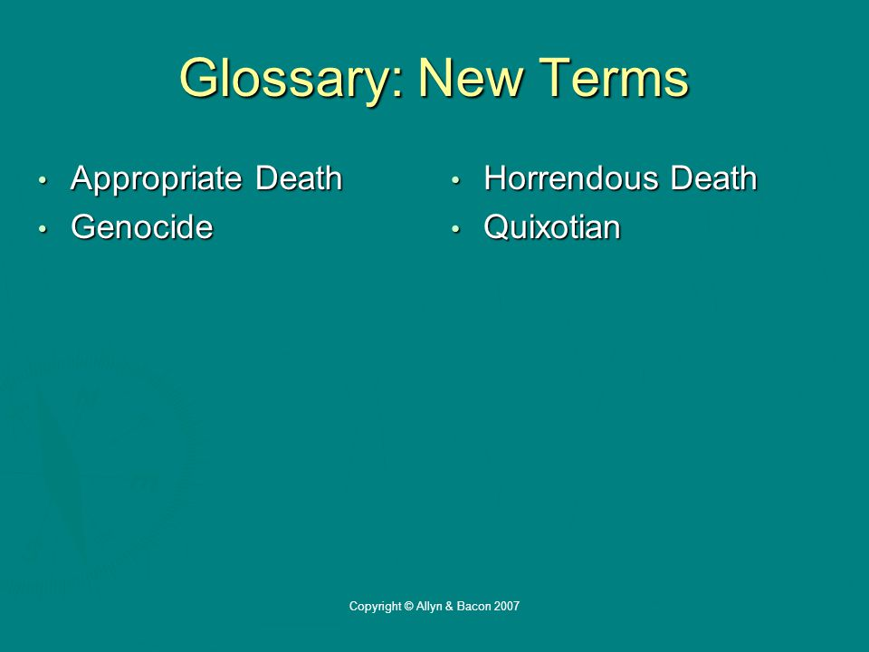 Copyright © Allyn & Bacon 2007 Glossary: New Terms Appropriate Death Appropriate Death Genocide Genocide Horrendous Death Quixotian