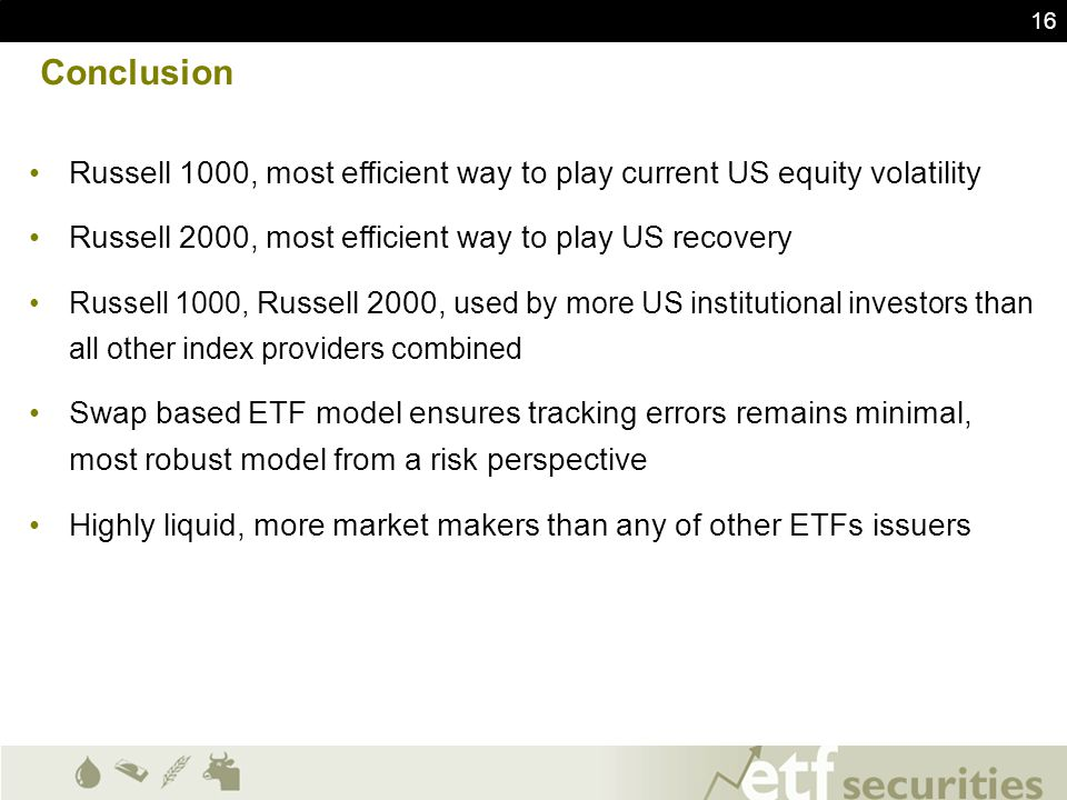 16 Conclusion Russell 1000, most efficient way to play current US equity volatility Russell 2000, most efficient way to play US recovery Russell 1000,