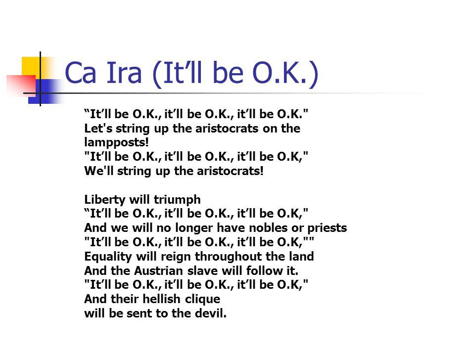 """Ca Ira (It'll be O.K.) """"It'll be O.K., it'll be O.K., it'll be O.K."""