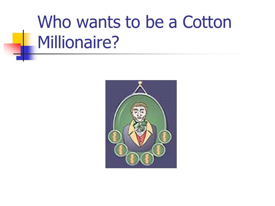 Who wants to be a Cotton Millionaire?