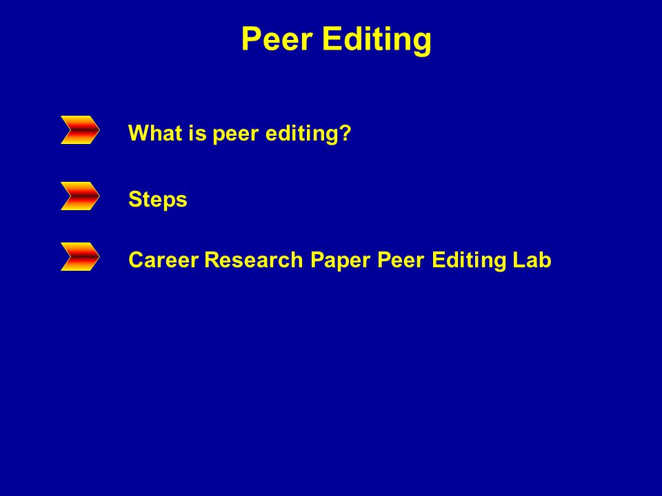 Peer Editing What is peer editing? Steps Career Research Paper Peer Editing Lab