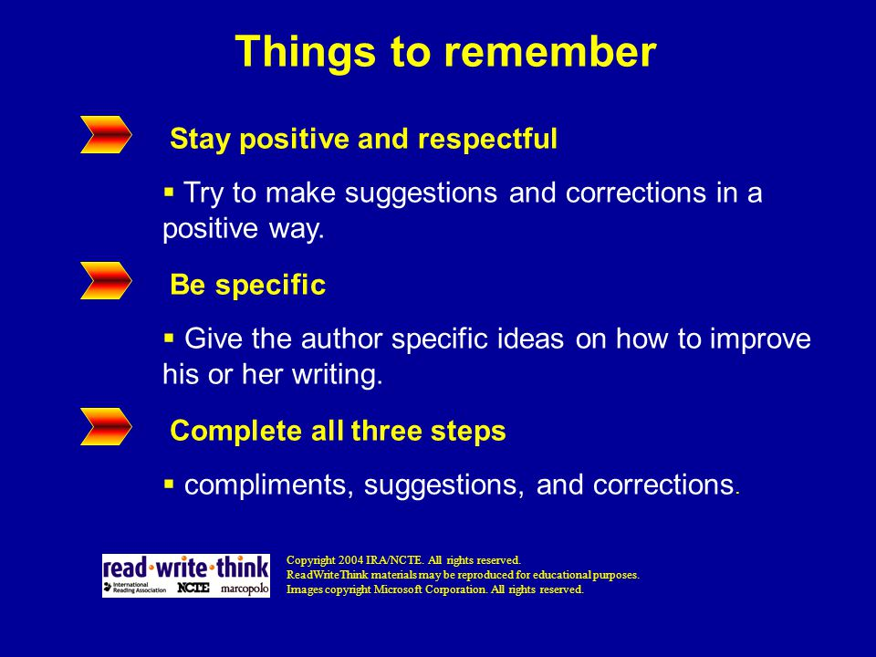 Things to remember Stay positive and respectful  Try to make suggestions and corrections in a positive way.
