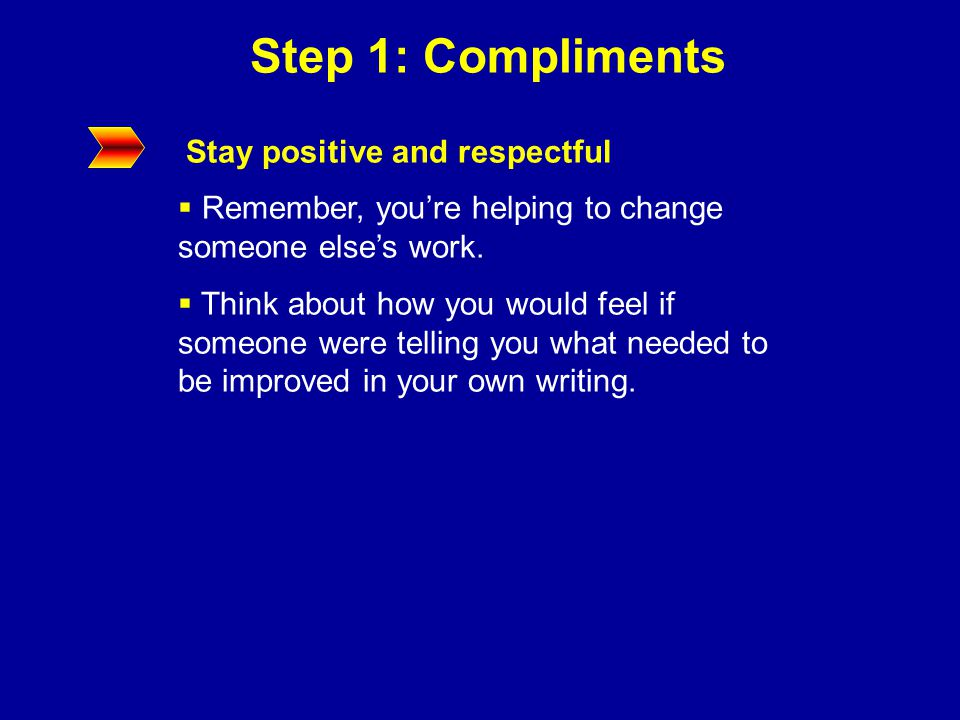 Step 1: Compliments Tell the writer what you think he or she did well  I think you used a lot of good details  You made this topic interesting  My favorite part was ______ because  I like the way you ___________