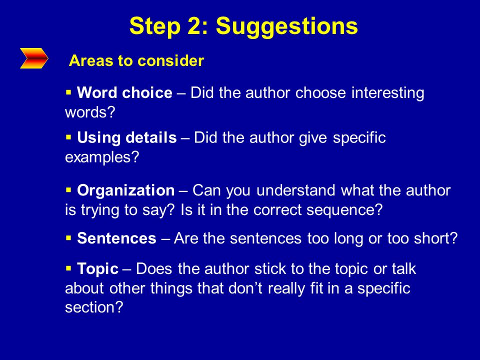 Step 2: Suggestions Areas to consider  Word choice – Did the author choose interesting words.