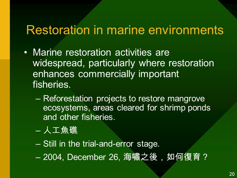 20 Restoration in marine environments Marine restoration activities are widespread, particularly where restoration enhances commercially important fisheries.