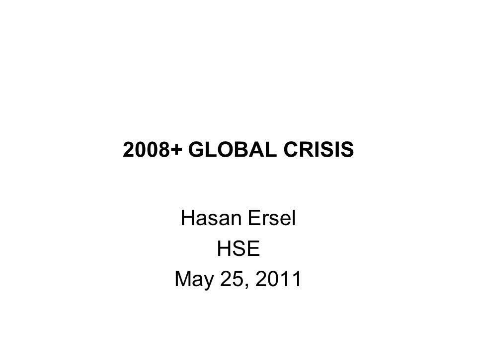 2008+ GLOBAL CRISIS Hasan Ersel HSE May 25, 2011