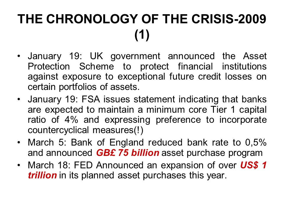 THE CHRONOLOGY OF THE CRISIS-2009 (1) January 19: UK government announced the Asset Protection Scheme to protect financial institutions against exposure to exceptional future credit losses on certain portfolios of assets.