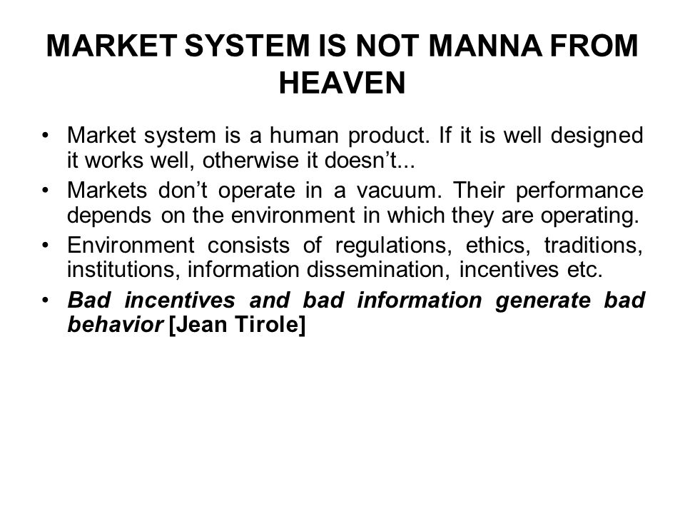 MARKET SYSTEM IS NOT MANNA FROM HEAVEN Market system is a human product.