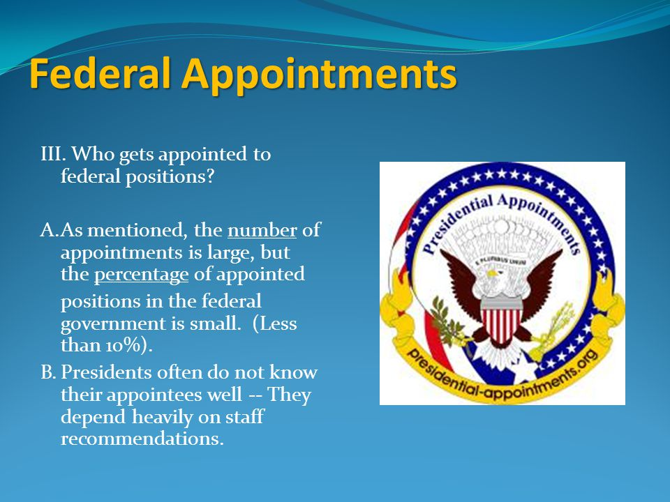 Federal Appointments III.Who gets appointed to federal positions.