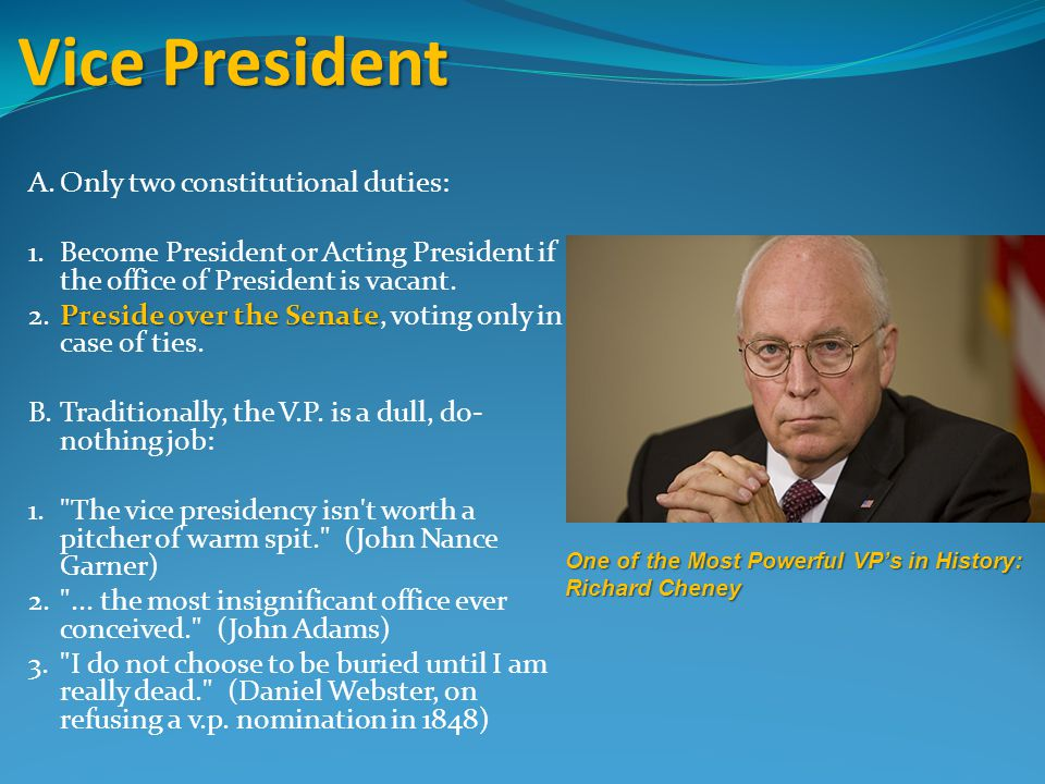Vice President A.Only two constitutional duties: 1.Become President or Acting President if the office of President is vacant.