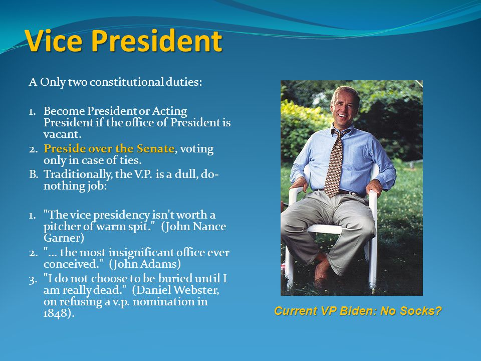 Vice President A Only two constitutional duties: 1.Become President or Acting President if the office of President is vacant.