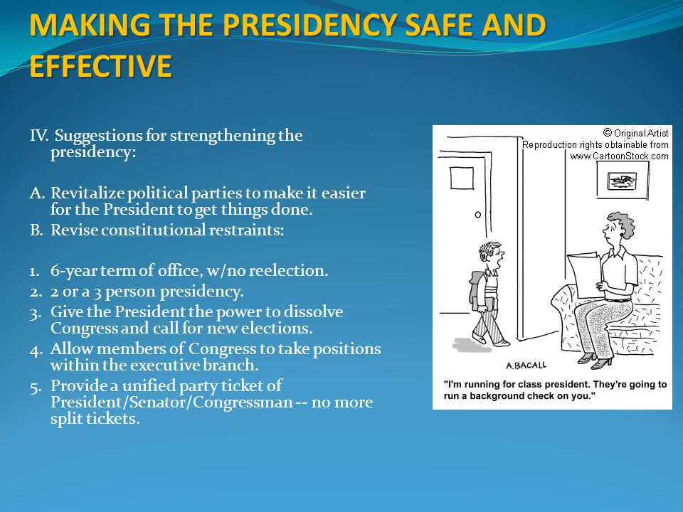 MAKING THE PRESIDENCY SAFE AND EFFECTIVE IV.