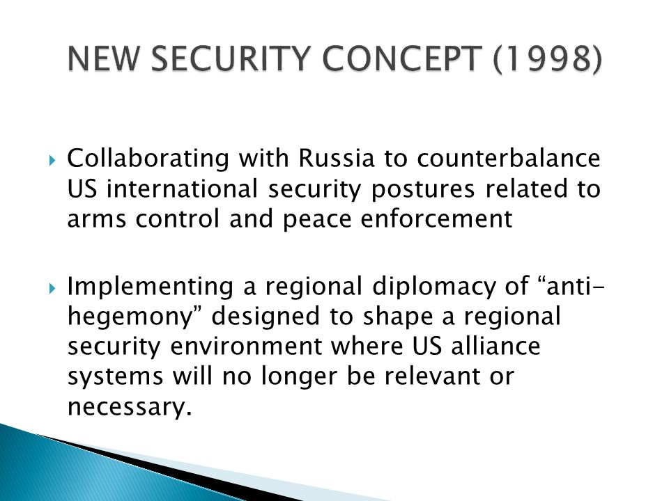  Collaborating with Russia to counterbalance US international security postures related to arms control and peace enforcement  Implementing a regional diplomacy of anti- hegemony designed to shape a regional security environment where US alliance systems will no longer be relevant or necessary.