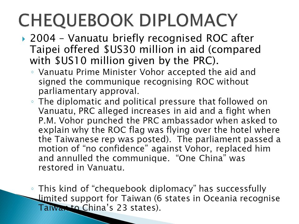  2004 – Vanuatu briefly recognised ROC after Taipei offered $US30 million in aid (compared with $US10 million given by the PRC).