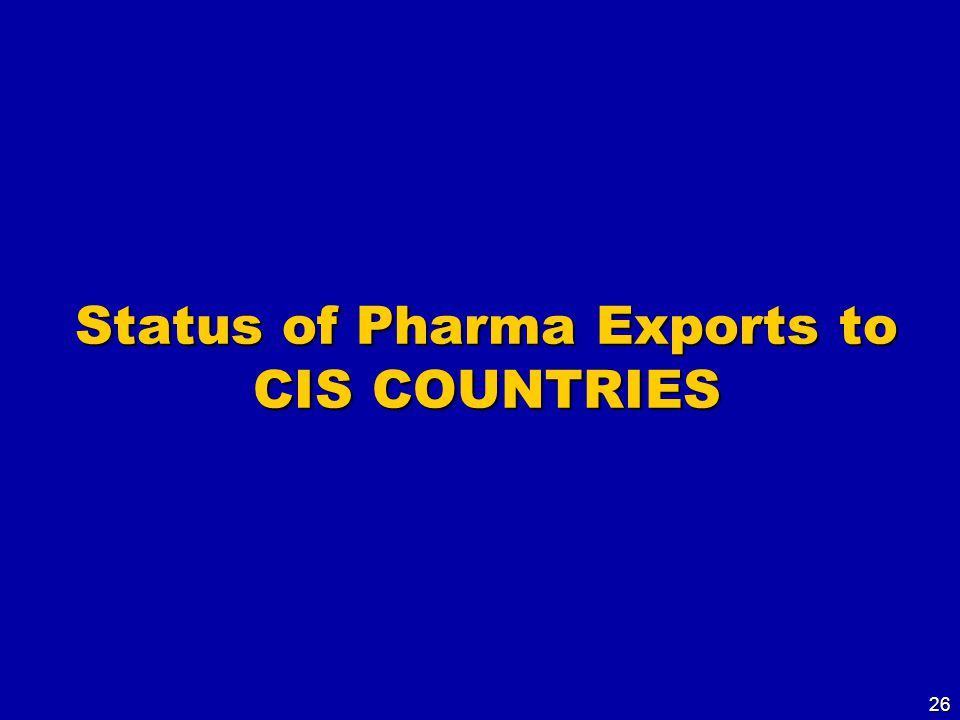 26 Status of Pharma Exports to CIS COUNTRIES