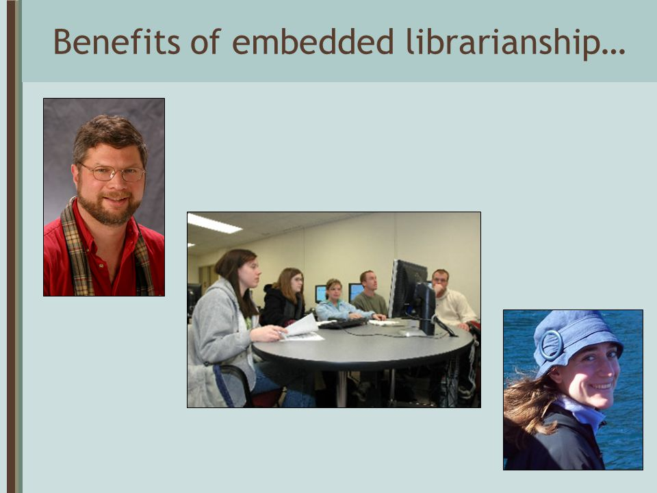 Benefits of embedded librarianship…