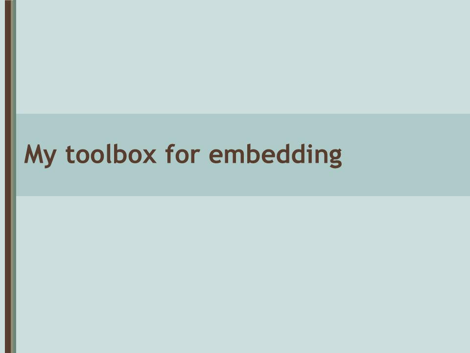 My toolbox for embedding