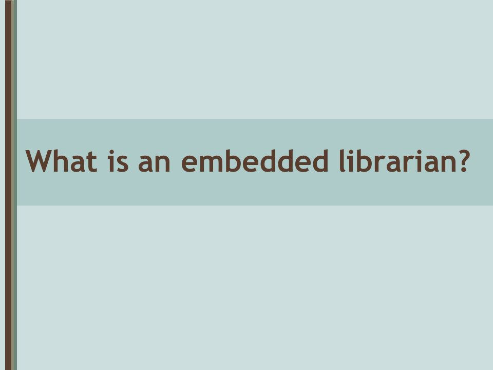 What is an embedded librarian?