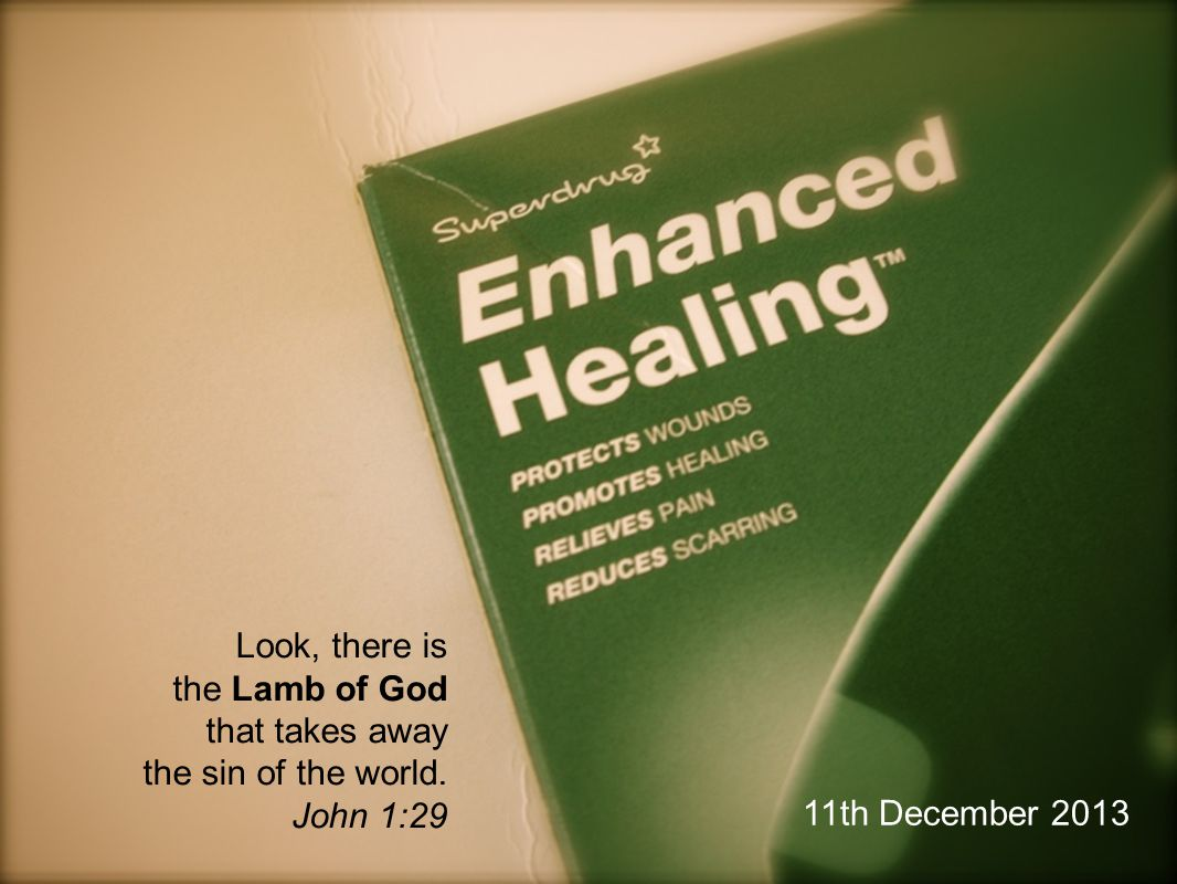 Look, there is the Lamb of God that takes away the sin of the world. John 1:29 11th December 2013