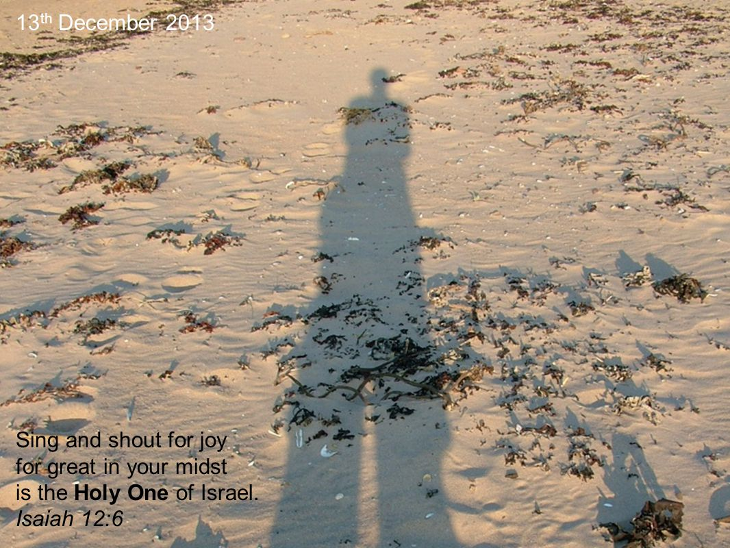 Sing and shout for joy for great in your midst is the Holy One of Israel.